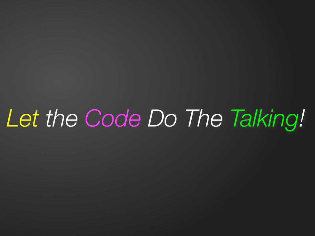 Let the Code Do The Talking!