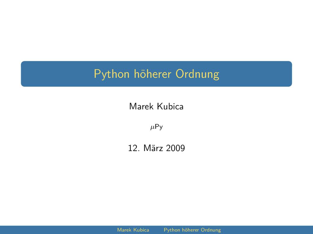 Python höherer Ordnung Marek Kubica µPy 12. Mär...
