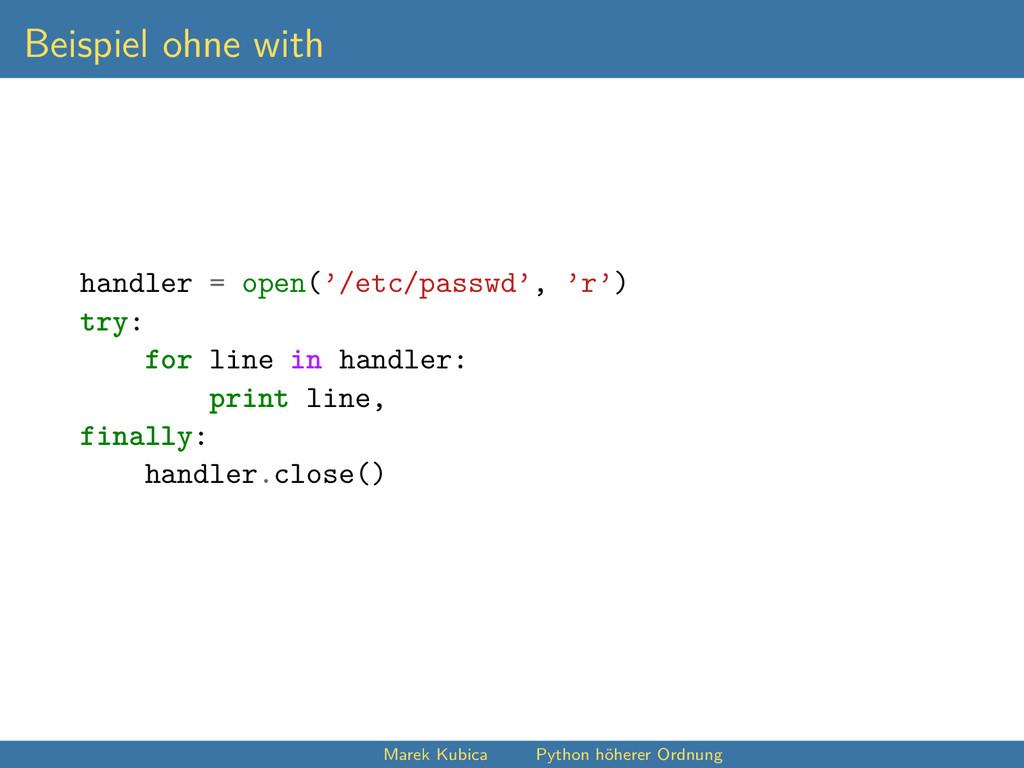 Beispiel ohne with handler = open('/etc/passwd'...