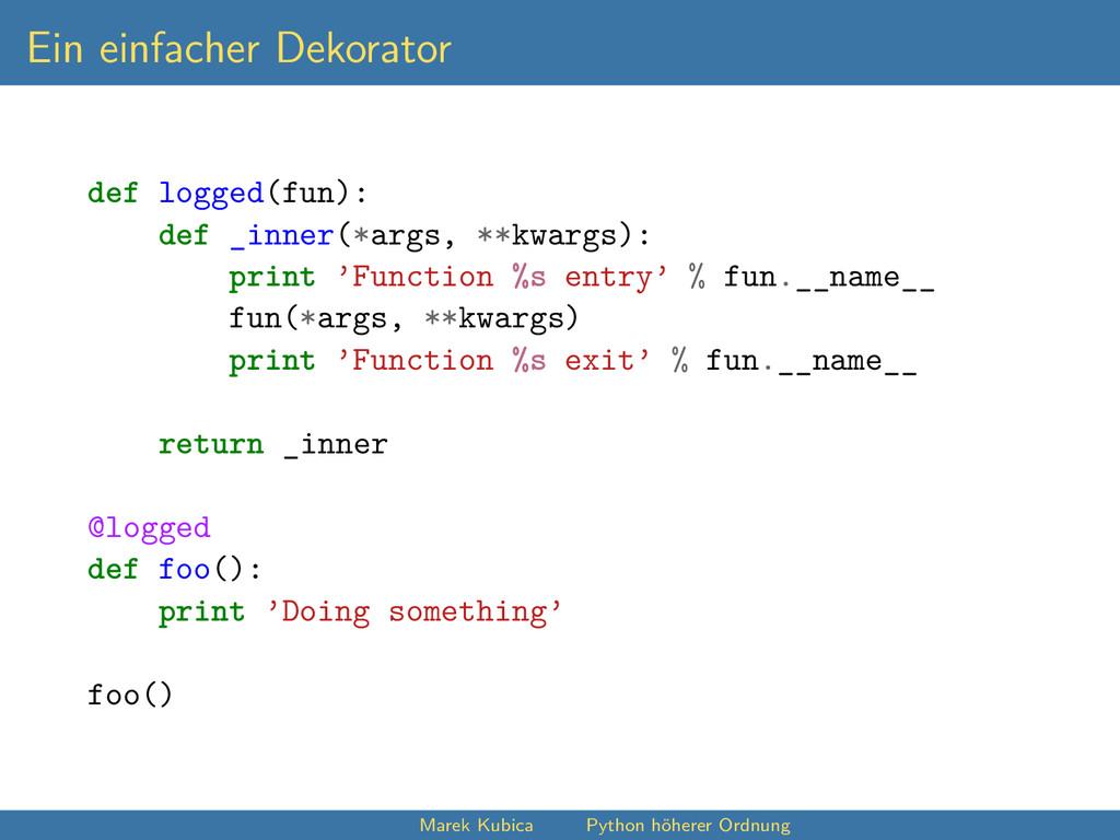 Ein einfacher Dekorator def logged(fun): def _i...
