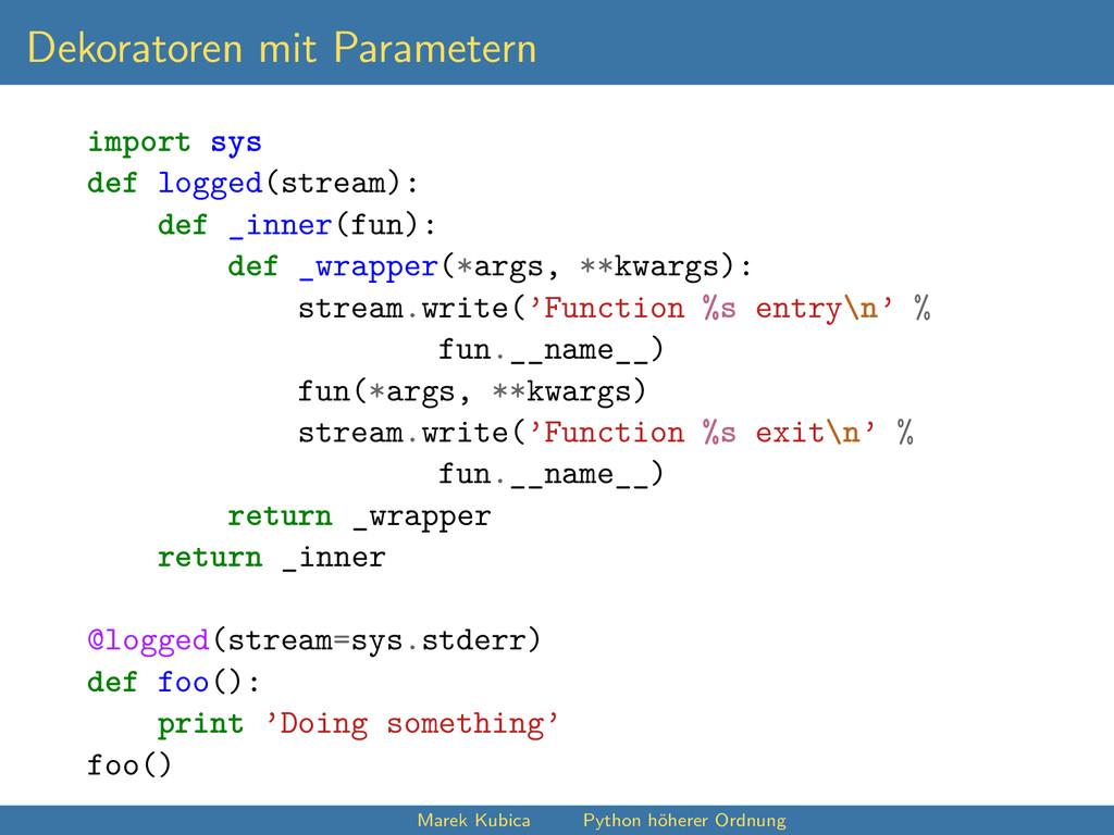 Dekoratoren mit Parametern import sys def logge...