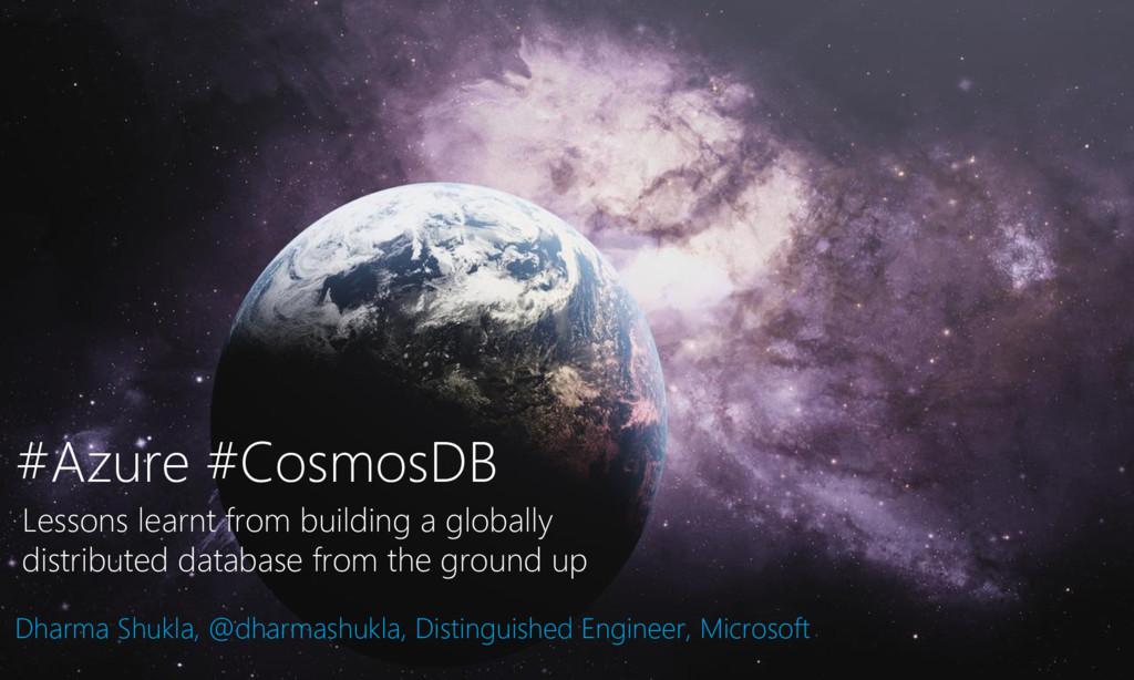 #Azure #CosmosDB Dharma Shukla, @dharmashukla, ...