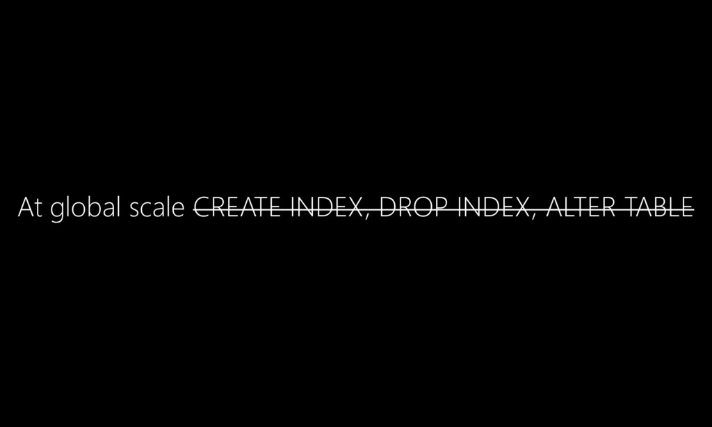 At global scale CREATE INDEX, DROP INDEX, ALTER...