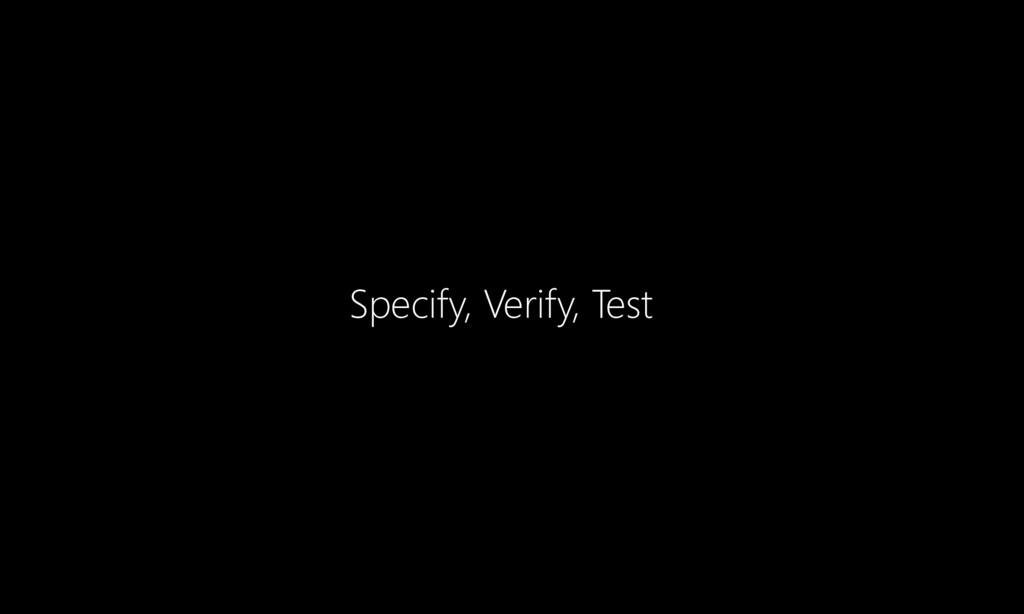Specify, Verify, Test