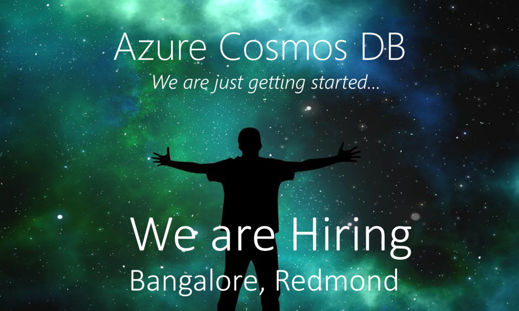 Azure Cosmos DB We are just getting started… We...