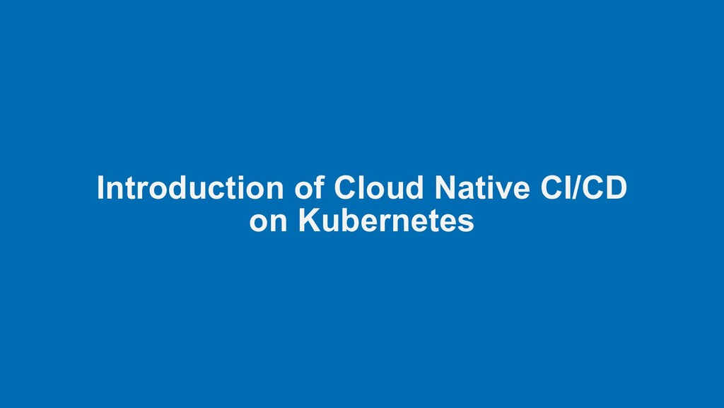 Introduction of Cloud Native CI/CD on Kubernetes