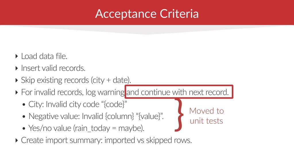 Acceptance Criteria ‣ Load data file. ‣ Insert ...