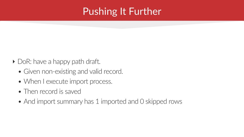 Pushing It Further ‣ DoR: have a happy path dra...