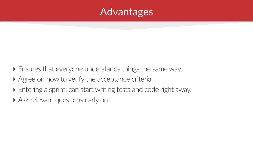 Advantages ‣ Ensures that everyone understands ...
