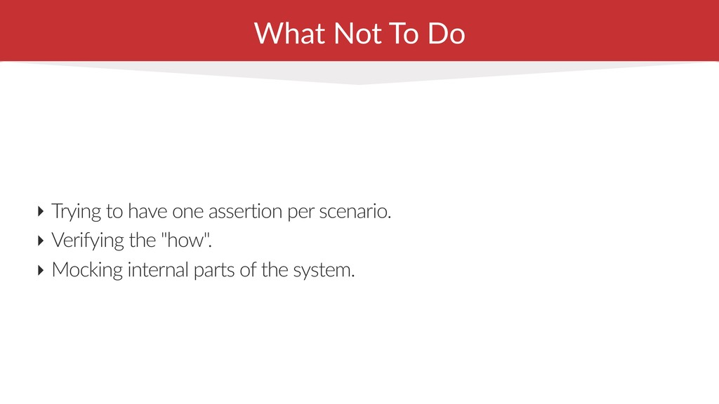 What Not To Do ‣ Trying to have one assertion p...