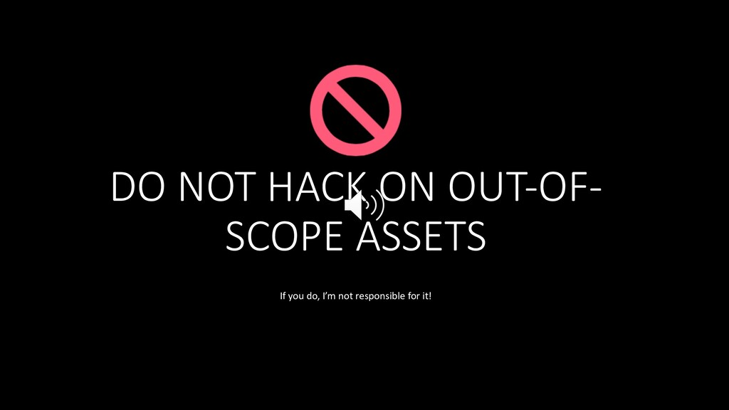 DO NOT HACK ON OUT-OF- SCOPE ASSETS If you do, ...