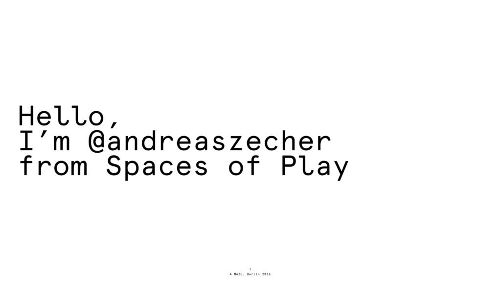 A MAZE. Berlin 2016 Hello, I'm @andreaszecher f...