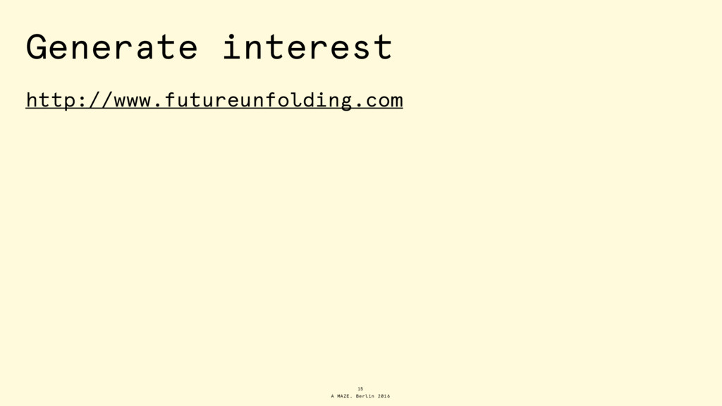 A MAZE. Berlin 2016 Generate interest http://ww...