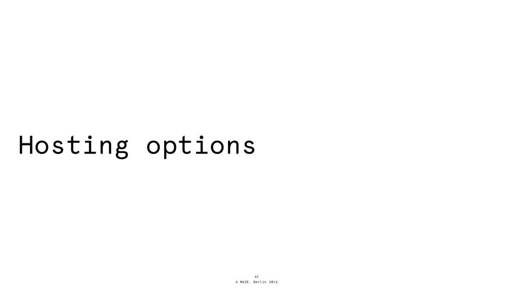A MAZE. Berlin 2016 Hosting options 42
