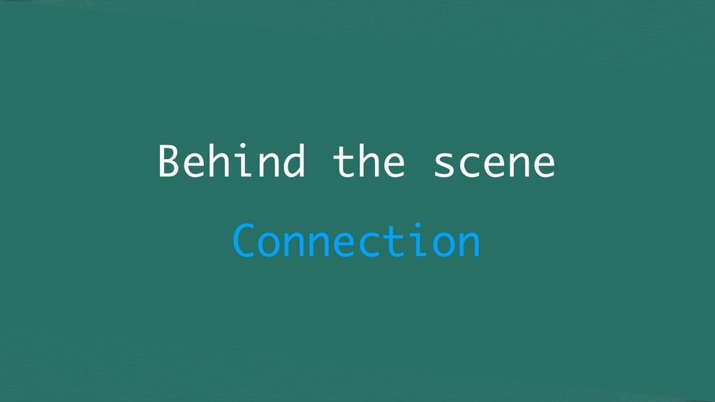 Behind the scene Connection