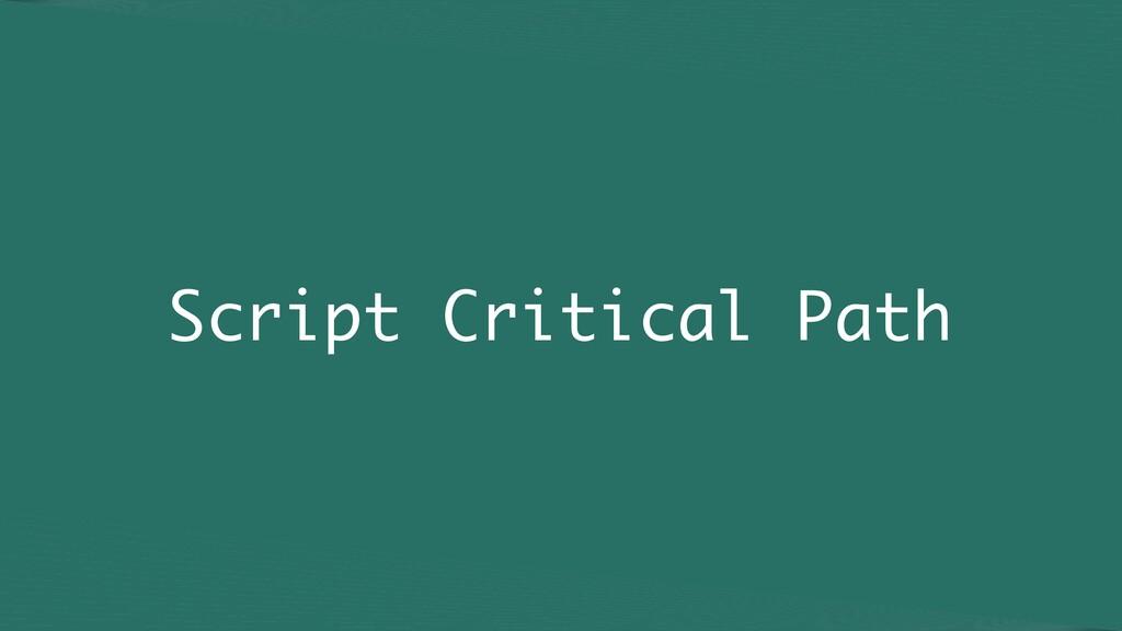 Script Critical Path