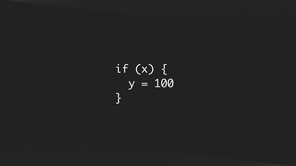 if (x) { y = 100 }