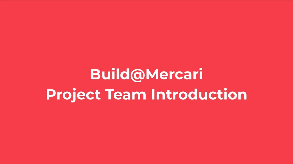 Build@Mercari Project Team Introduction