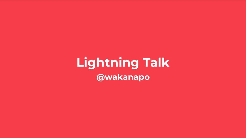 Lightning Talk @wakanapo