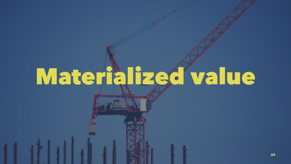 Materialized value 23