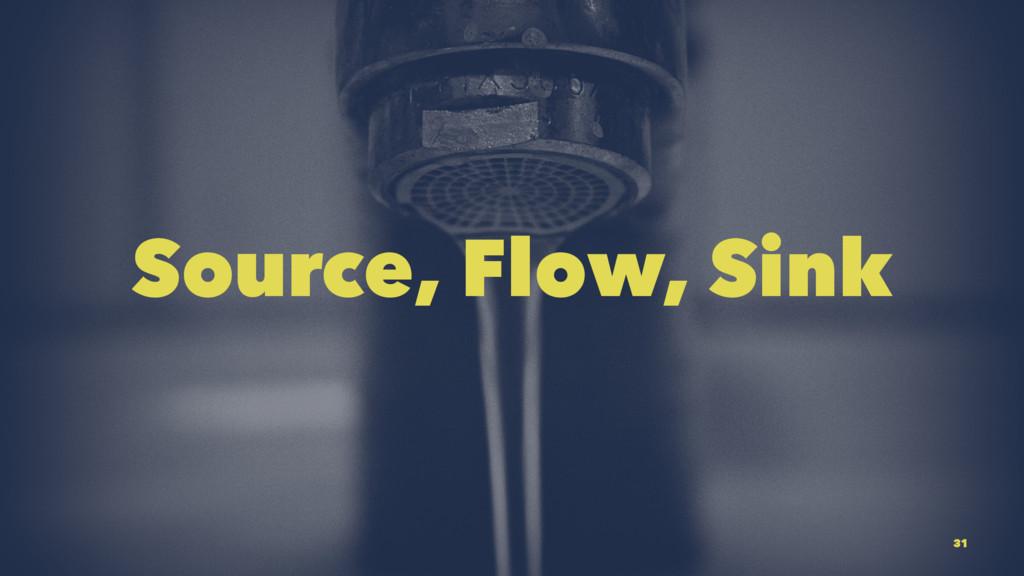 Source, Flow, Sink 31