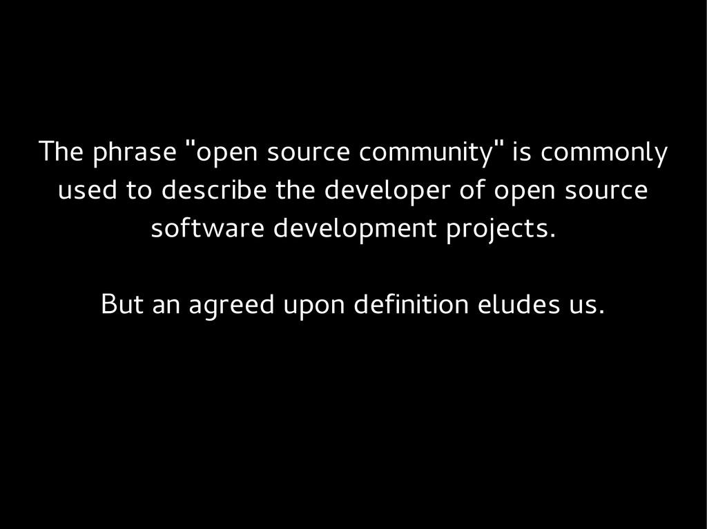 """The phrase """"open source community"""" is commonly ..."""