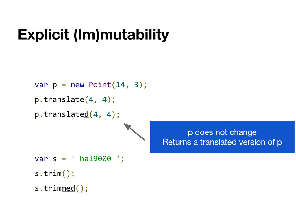 Explicit (Im)mutability var p = new Point(14, 3...
