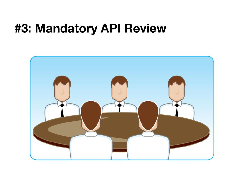#3: Mandatory API Review