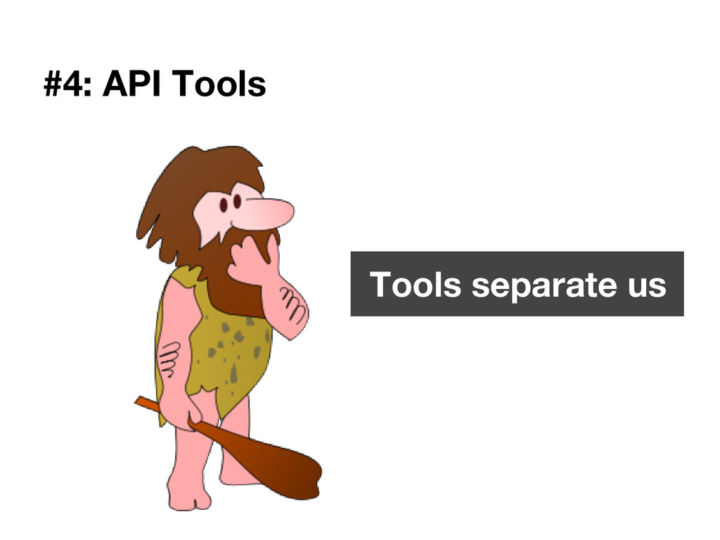 #4: API Tools Tools separate us