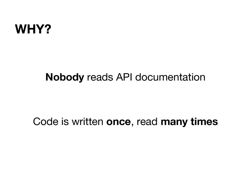 WHY? Nobody reads API documentation Code is wri...