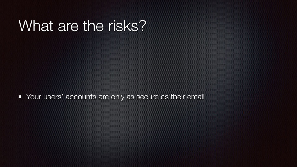 What are the risks? Your users' accounts are on...