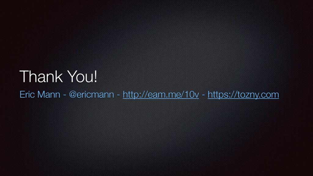 Thank You! Eric Mann - @ericmann - http://eam.m...