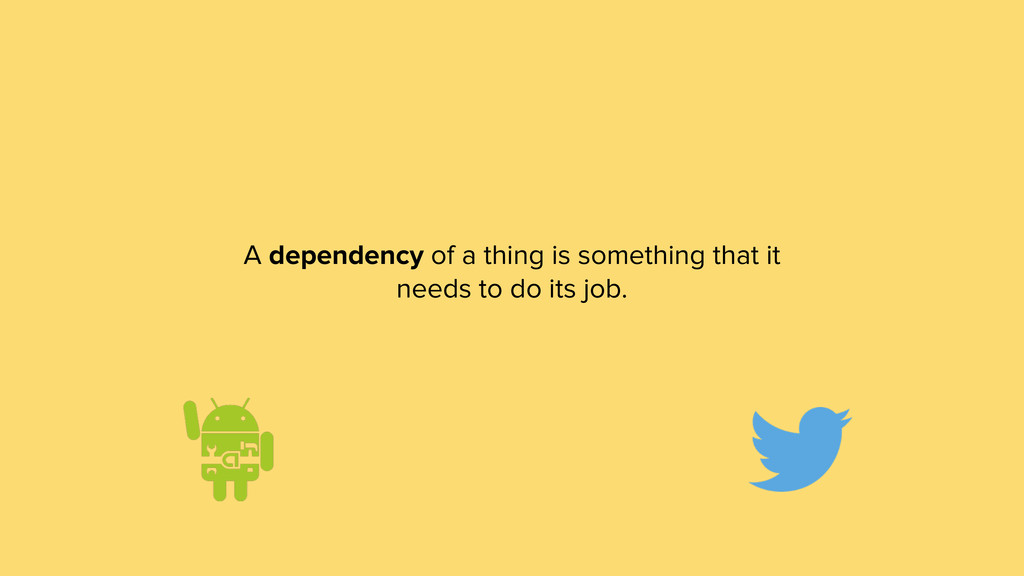 A dependency of a thing is something that it ne...
