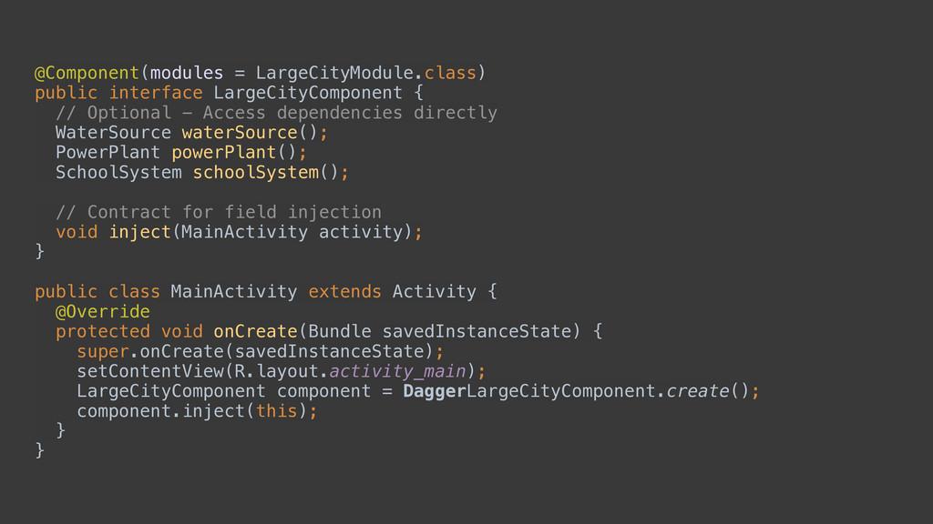 @Component(modules = LargeCityModule.class) pu...
