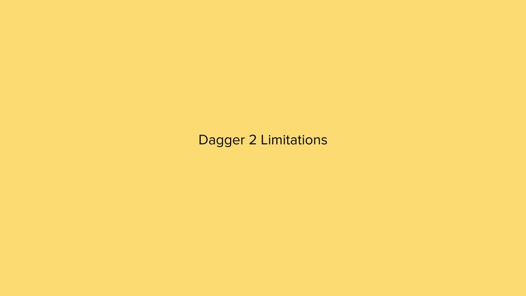 Dagger 2 Limitations