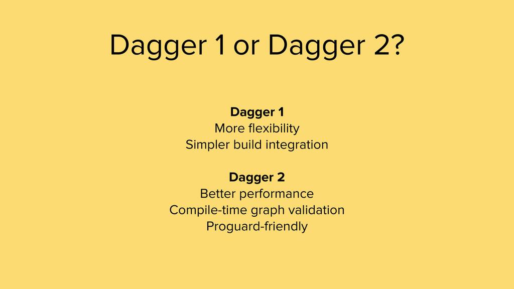 Dagger 1 or Dagger 2? Dagger 1 More flexibility ...
