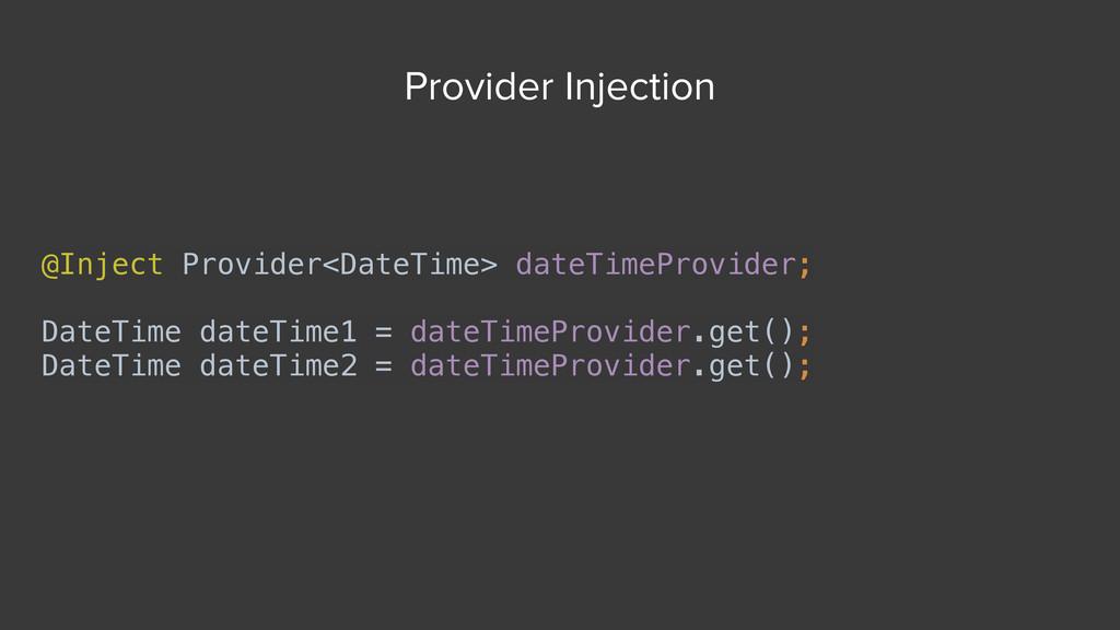 @Inject Provider<DateTime> dateTimeProvider; Da...