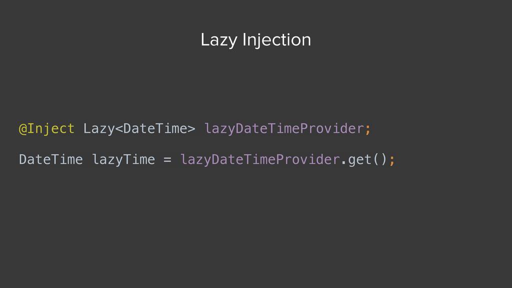 @Inject Lazy<DateTime> lazyDateTimeProvider; Da...