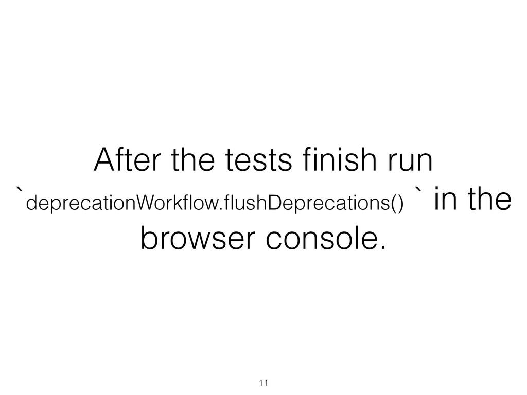 After the tests finish run `deprecationWorkflow.fl...