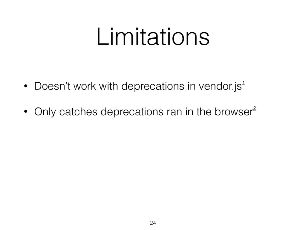 Limitations • Doesn't work with deprecations in...