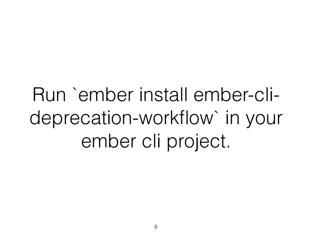 Run `ember install ember-cli- deprecation-workfl...