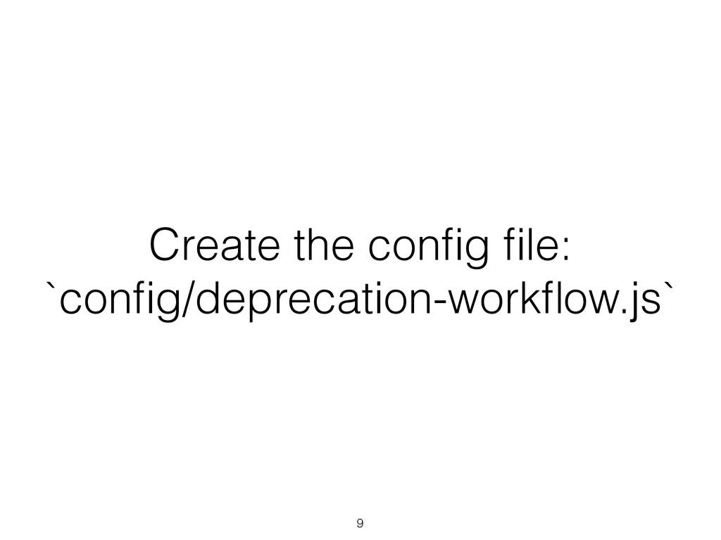 Create the config file: `config/deprecation-workflo...