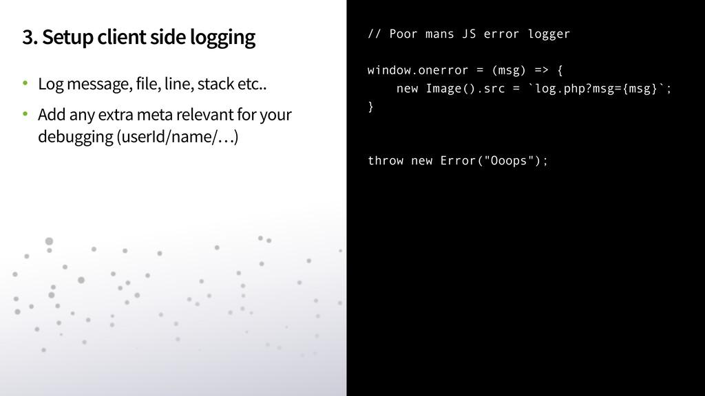 3. Setup client side logging • Log message, fil...
