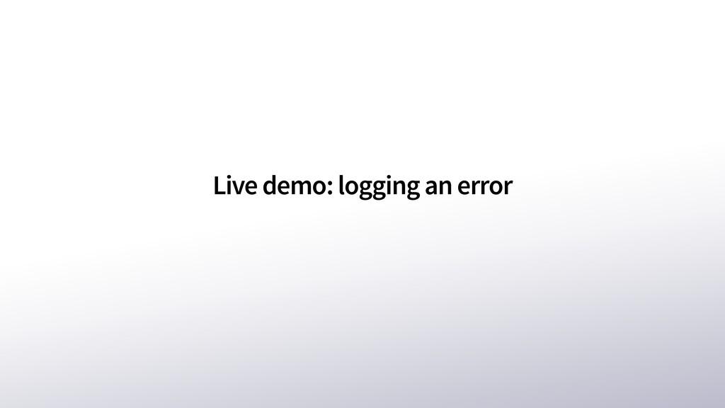 Live demo: logging an error