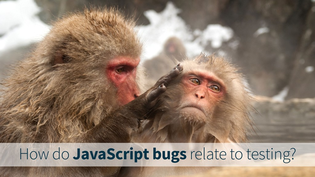 How do JavaScript bugs relate to testing?