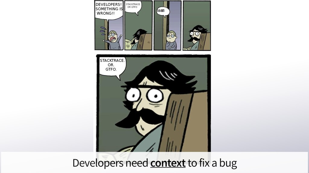 Developers need context to fix a bug