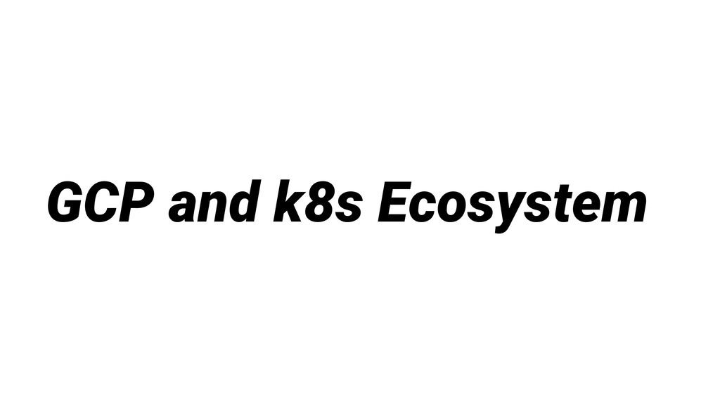 GCP and k8s Ecosystem