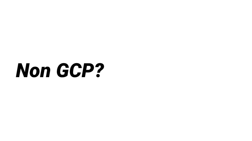 Non GCP?