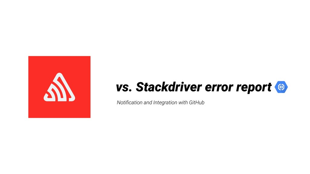 vs. Stackdriver error report Notification and In...