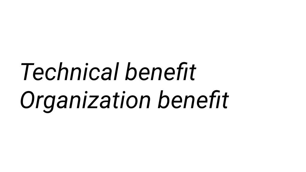 Technical benefit Organization benefit